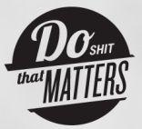 Do shit that matters.