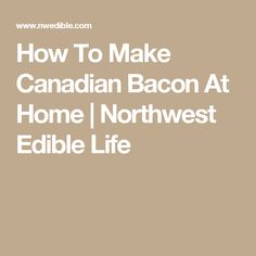 How To Make Canadian Bacon At Home | Northwest Edible Life