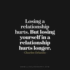 Quote - Losing a relationship hurts. But losing yourself in a relationship hurts longer. - Charles Orlando