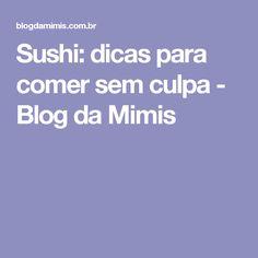 Sushi: dicas para comer sem culpa - Blog da Mimis