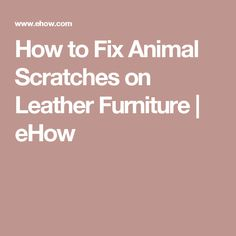 How to Fix Animal Scratches on Leather Furniture | eHow
