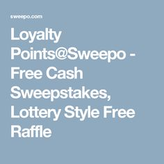 Loyalty Points@Sweepo - Free Cash Sweepstakes, Lottery Style Free Raffle