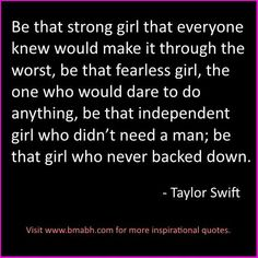 Taylor Swift quotes-Be that strong girl that everyone knew would make it through the worst. For more #quotes and #inspiration, follow us at https://www.pinterest.com/bmabh/ or visit our website www.bmabh.com