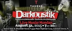 Monday,  August 31, 2015 we play Taurus, Coconut Grove. 7pm-10pm.