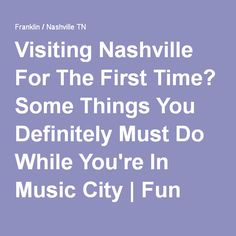 Visiting Nashville For The First Time? Some Things You Definitely Must Do While You're In Music City | Fun Times Guide to Franklin / Nashville TN