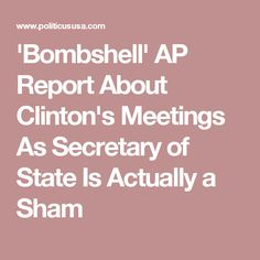 'Bombshell' AP Report About Clinton's Meetings As Secretary of State Is Actually a Sham