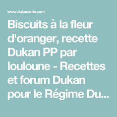 Biscuits à la fleur d'oranger, recette Dukan PP par louloune - Recettes et forum Dukan pour le Régime Dukan