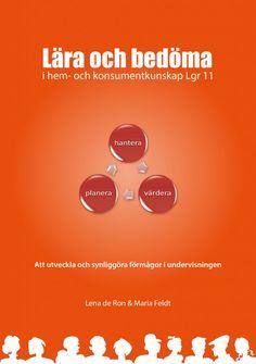 Lära och bedöma i hem- och konsumentkunskap Lgr 11 av Lena de Ron & Maria Feldt - http://www.vulkanmedia.se/butik/laromedel/lara-och-bedoma-i-hem-och-konsumentkunskap-lgr-11-av-lena-de-ron-maria-feldt/