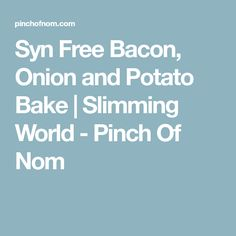 Syn Free Bacon, Onion and Potato Bake   Slimming World - Pinch Of Nom