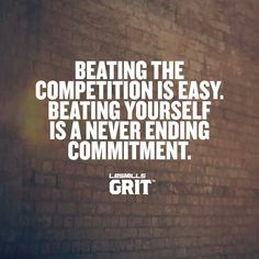 Beating the competition is easy. Beating yourself is a NeverEnding commitment.