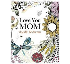 Love You MOM: doodle & dream: A beautiful and inspiring adult coloring book for