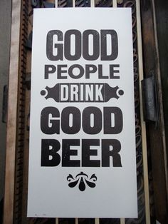 Letterpress poster good people drink good beer. Limited edition of 250 signed and numbered.. $30.00, via Etsy.