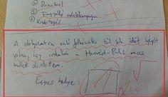Hasfájdítóan vicces aranyköpések magyar tanulók dolgozataiból. Tanárok gyűjtötték össze ezt a vidám gyűjteményt, ami megmutatja, hogy milyen zseniális válaszok születhetnek, ha a tudatlanság nagy ambícióval párosul! :D
