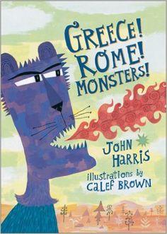 Greece! Rome! Monsters!: John Harris, Calef Brown: 9780892366187: Amazon.com: Books