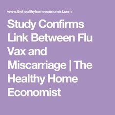 Study Confirms Link Between Flu Vax and Miscarriage   The Healthy Home Economist