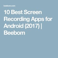 10 Best Screen Recording Apps for Android (2017) | Beebom