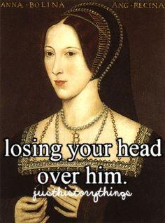 HAHAHA.  Poor Anne Boleyn.