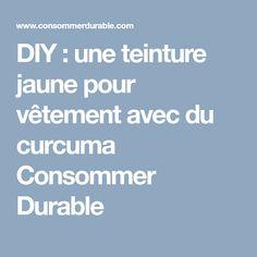 DIY : une teinture jaune pour vêtement avec du curcuma   Consommer Durable