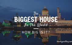 The Biggest House in the World- How Big is It?