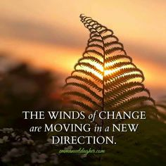 The winds of change are shifting in a new direction. This is an excellent time to complete the things we've been focusing our attention on for a while, and begin shifting our focus to new adventures.  Are you willing to embrace a new direction aligned even more with your greatest good?