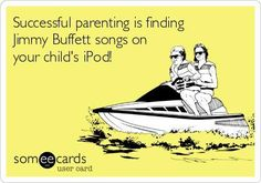 Successful parenting is finding Jimmy Buffett songs on your child's iPod! #margaritaville #jimmybuffett