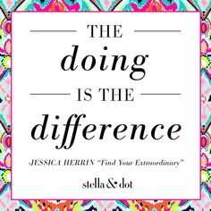 "Jessica Herrin,  ""The doing is the difference"" via Stella & Dot on twitter"