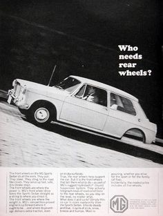 1965 MG Sport Sedan original vintage advertisement. The front wheels on the MG Sports Sedan do all the work. They pull. They steer. They cling to the road like cleats. The front wheels are where the power is. Who needs rear wheels? $18.88 US Delivery Included.