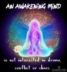 An Awakening Mind.. is not interested in drama, conflict or chaos. WILD WOMAN SISTERHOOD