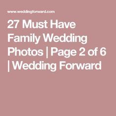 27 Must Have Family Wedding Photos | Page 2 of 6 | Wedding Forward