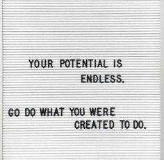 Words of Wisdom | Inspirational Quotes we Love | Your Potential is Endless Go Do What You Were Created to Do