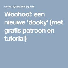 Woohoo!: een nieuwe 'dooky' (met gratis patroon en tutorial)