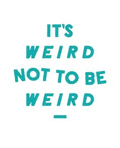 Because we're all a little weird | Get this typography on a shirt to help prevent a child from being bullied. | All shirts give $7 back to fund anti-bullying programs in schools nationwide #sevenly #anitbullying #typography