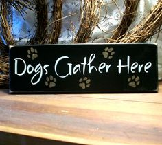 Dogs Gather Here Painted Primitive Wood Sign by CountryWorkshop, $12.00