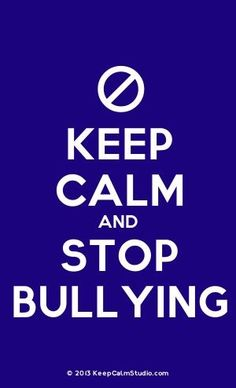 Order a 'Keep Calm and Stop Bullying' t-shirt, poster, mug, t-shirt or any of our other products. '[No Sign] Keep Calm And Stop Bullying' was created by 'Taije' on Keep Calm Studio. Bullying Posters, Bullying Quotes, Stop Bullying Now, Anti Bullying, Keep Calm Posters, Keep Calm Quotes, Stop Bulling, Hate School, School Wear