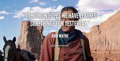 """""""Tomorrow hopes we have learned something from yesterday."""" - John Wayne #quote #lifehack #johnwayne"""