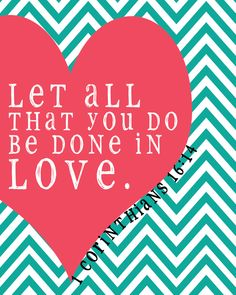 """Let all that you do be done in love."" 1 Corinthians 16:14"