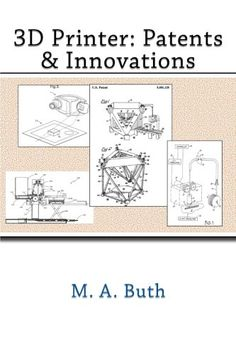 Printer: Patents & Innovations by M Buth The book is related to genre of business-and-anvesting format of book is EPUB and size of books is 3d Printing Website, 3d Printing News, 3d Printing Industry, 3d Printing Technology, 3d Printing Service, Technology Design, Cheap 3d Printer, 3d Printing Machine, 3d Printing Materials
