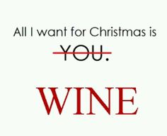 All I want for Christmas is Wine!