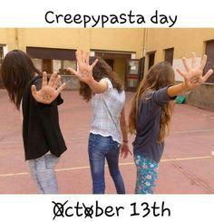 Yo creepypasta day is coming