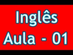 Aulas de Inglês Grátis - Nível 01 - Aula 01   http://w500.blogspot.com.br/