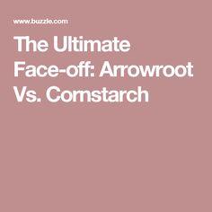 The Ultimate Face-off: Arrowroot Vs. Cornstarch