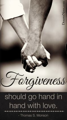 """""""Forgiveness should do hand in hand with love."""" President Thomas S. Monson #ldsconf #quotes"""