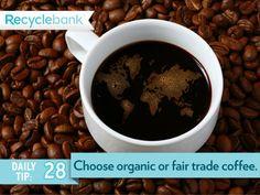 Choose organic or fair trade coffee.