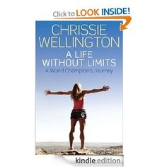 A Life Without Limits: Chrissie Wellington, The Autobiography