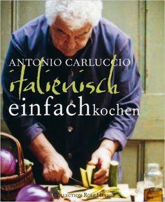 Einfach Italienisch Kochen: Amazon.de: Antonio Carluccio: Bücher