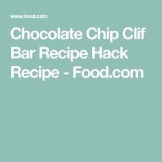 Chocolate Chip Clif Bar Recipe Hack Recipe - Food.com