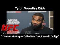 UFC: Tyron Woodley :'If Conor McGregor called me out, I would Oblige'