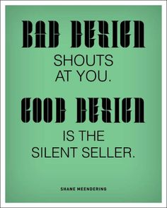 Bad design shouts at you. Good design is the silent seller. by Shane Meendering #design #quotes