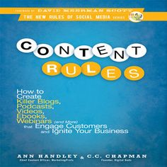 Content Rules: How to Create Kill Blogs, Podcasts, Videos, Ebooks, Webinars (and More) That Engage Customers and Ignite Your Business. https://libro.fm/audiobooks/9781596598522