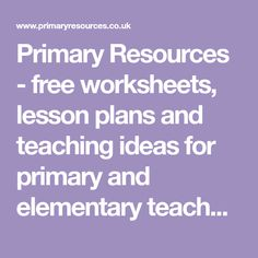 Primary Resources - free worksheets, lesson plans and teaching ideas for primary and elementary teachers.